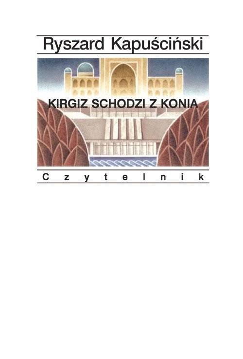 okładka Kirgiz schodzi z konia, Książka | Kapuściński Ryszard