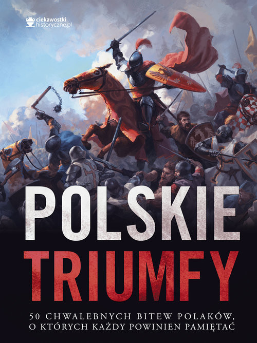 okładka Polskie triumfy. 50 chwalebnych bitew z naszej historii, Książka | autor zbiorowy