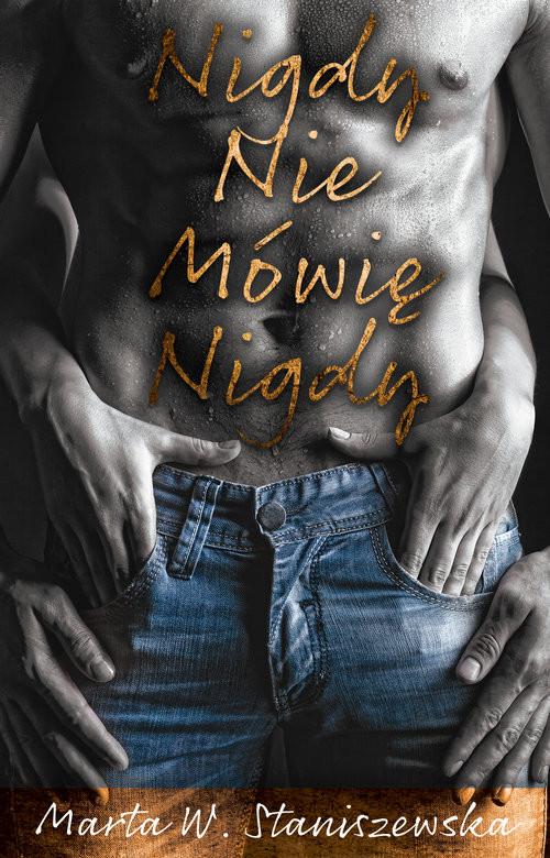 okładka Nigdy nie mówię nigdy, Książka | Marta W. Staniszewska