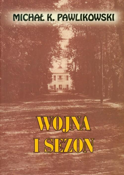 okładka Wojna i sezon, Książka | Michał K. Pawlikowski