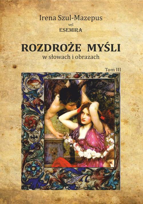 okładka Rozdroże myśli w słowach i obrazach Tom 3, Książka | Szul-Mazepus Irena