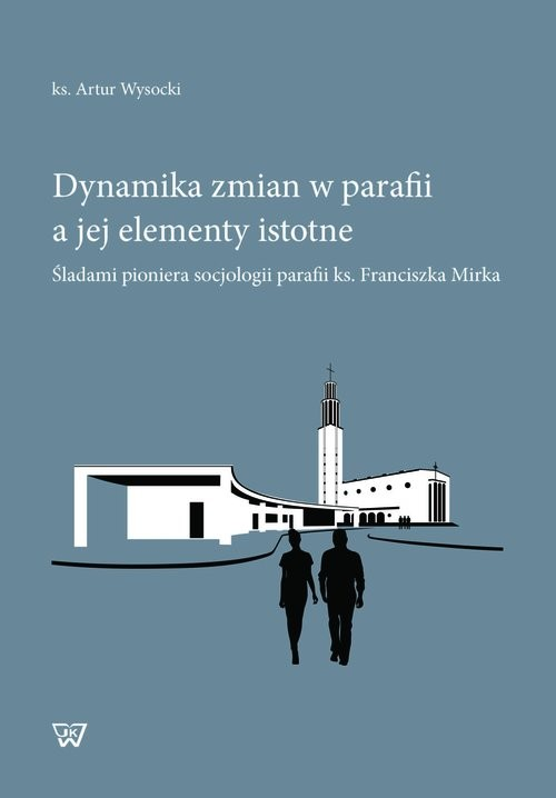 okładka Dynamika zmian w parafii a jej elementy istotne Śladami pioniera socjologii parafii ks. Franciszka Mirka, Książka   Wysocki Artur