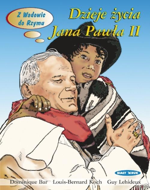 okładka Dzieje życia Karola Wojtyły - Jana Pawła II Z Wadowic do Rzymu, Książka | Dominique Bar, Louis-Bernard Koch, G Lehideux