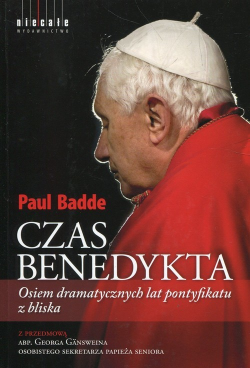 okładka Czas Benedykta Osiem dramatycznych lat pontyfikatu z bliska, Książka | Badde Paul
