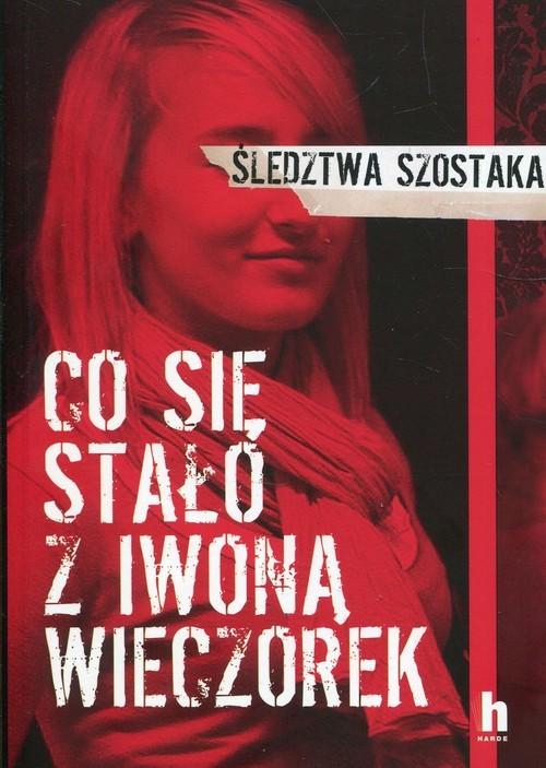 okładka Co się stało z Iwoną Wieczorek, Książka | Szostak Janusz