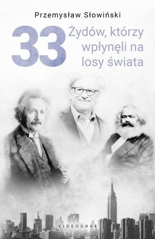 okładka 33 Żydów, którzy wpłynęli na losy świata. Od Mojżesza do Kevina Mitnickaksiążka |  | Przemysław Słowiński