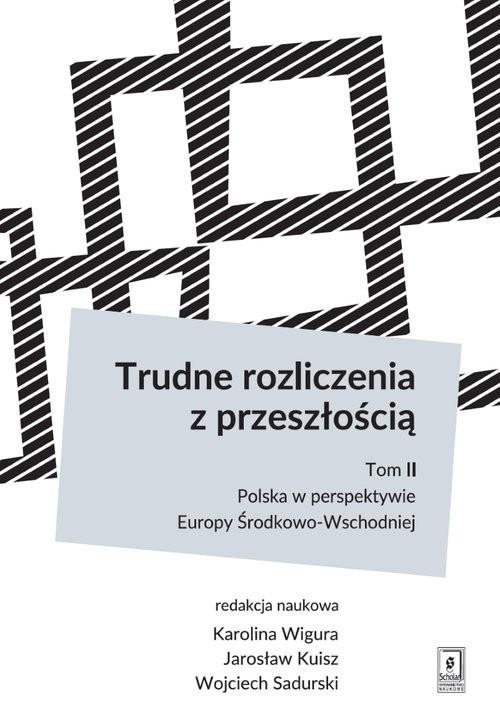 okładka Trudne rozliczenia z przeszłością tom 2: Polska w perspektywie Europy Środkowo-Wschodniej, Książka   Karolina Wigura, Jarosław Kuisz, Woj Sadurski