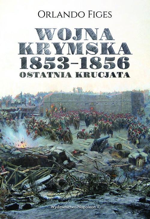 okładka Wojna krymska 1853-1856 Ostatnia krucjata, Książka | Orlando Figes