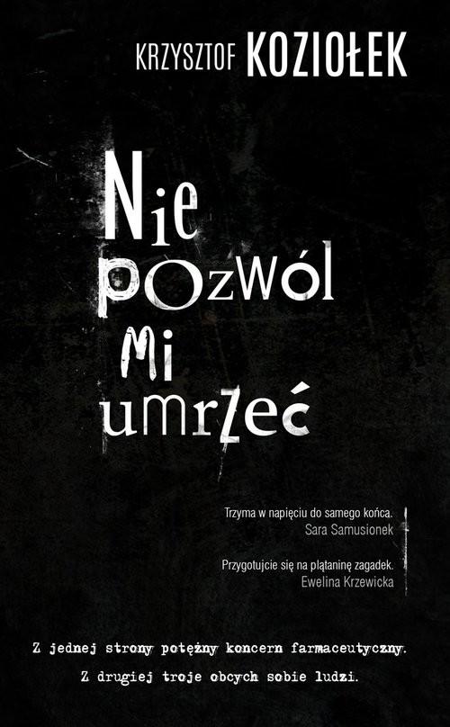 okładka Nie pozwól mi umrzeć, Książka | Krzysztof Koziołek