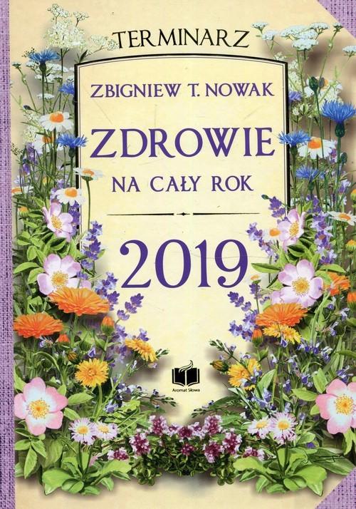 okładka Zdrowie na cały rok 2019 Terminarzksiążka      Zbigniew T. Nowak