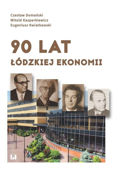 okładka 90 lat łódzkiej ekonomii, Książka | Czesław Domański, Witold Kasperkiewicz, Kwiat