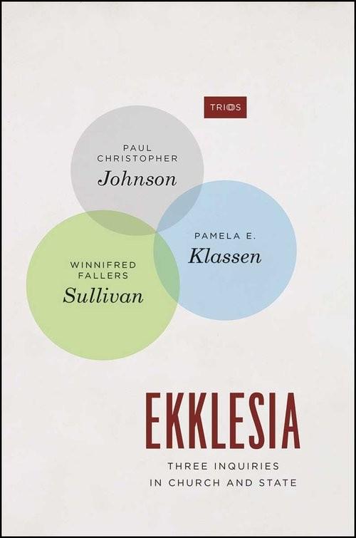 okładka Ekklesia Three Inquiries in Church and State, Książka   Paul Christopher Johnson, Pamela E. Klassen, Praca Zbiorowa
