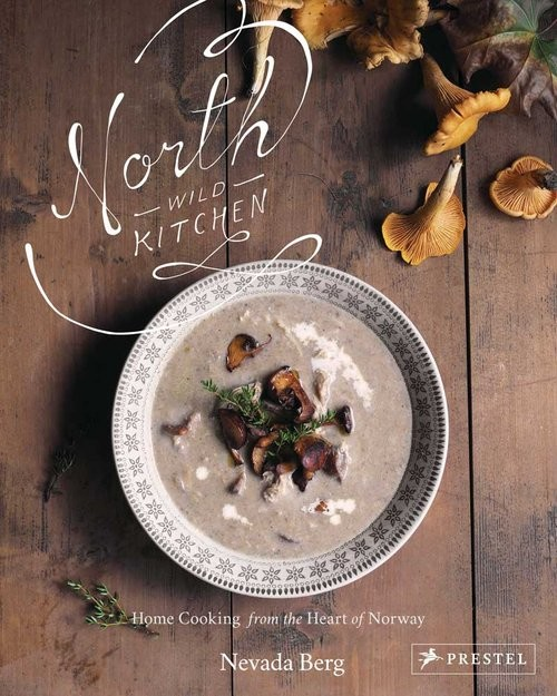 okładka North Wild Kitchen Cooking from the Heart of Norway, Książka | Berg Nevada