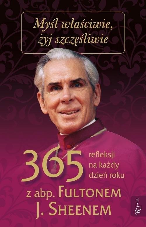okładka Myśl właściwie żyj szczęśliwie 365 refleksji na każdy dzień, Książka | Fulton J. Sheen