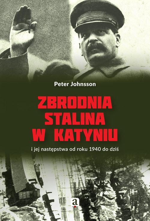 okładka Zbrodnia Stalina w Katyniu i jej następstwa od roku 1940 do dziś, Książka | Peter Johnsson