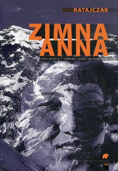 okładka Zimna Anna czyli relacja z samotnej szarży na Aconcaguę, Książka | Ratajczak Marek