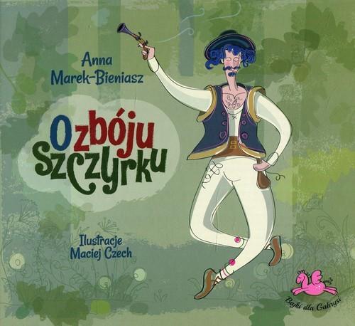 okładka O zbóju Szczyrku, Książka | Marek-Bieniasz Anna