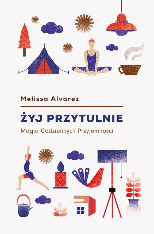 okładka Żyj przytulnie Magia codziennych przyjemnościksiążka |  | Alvarez Melissa