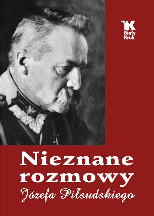 okładka Nieznane rozmowy Józefa Piłsudskiego, Książka | Władysław Baranowski, Artur Śliwiński