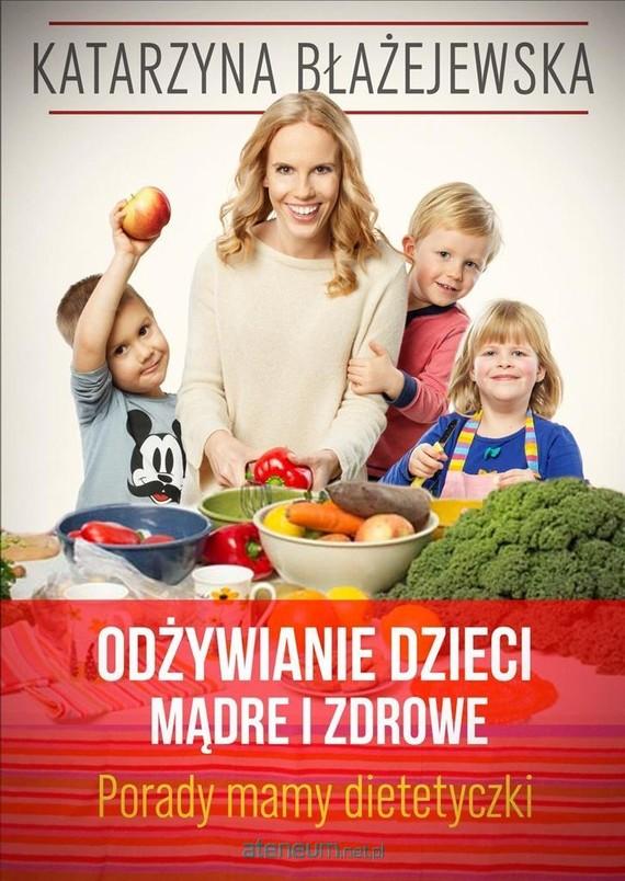 okładka Katarzyna Błażejewska. Odżywianie dzieci mądre i zdrowe. Porady mamy dietetyczki, Książka | Eliza Piotrowska