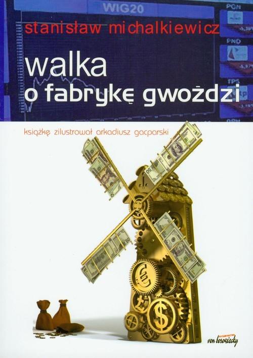 okładka Walka o fabrykę gwoździ, Książka   Michalkiewicz Stanisław
