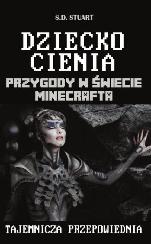 okładka Dziecko Cienia Przygody w świecie Minecrafta Tom 11, Książka | Stuart S.D.