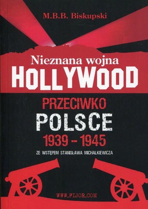 okładka Nieznana wojna Hollywood przeciwko Polsce 1939-1945 ze wstępem Stanisława Michalkiewicza, Książka   Biskupski M.B.B.