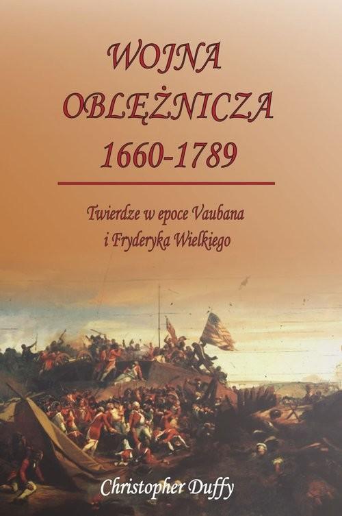 okładka Wojna oblężnicza 1660-1789 Twierdze w epoce Vaubana i Fryderyka Wielkiego, Książka | Christopher Duffy