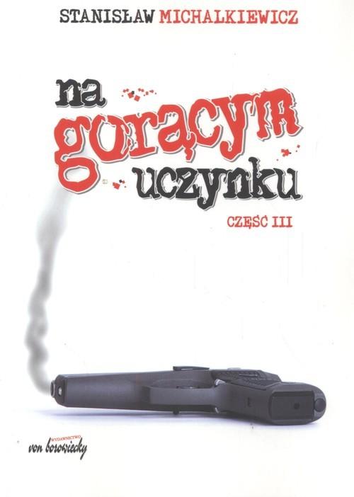 okładka Na gorącym uczynku część  3, Książka | Michalkiewicz Stanisław