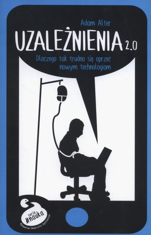 okładka Uzależnienia 2.0 Dlaczego tak trudno się oprzeć nowym technologiom, Książka | Alter Adam