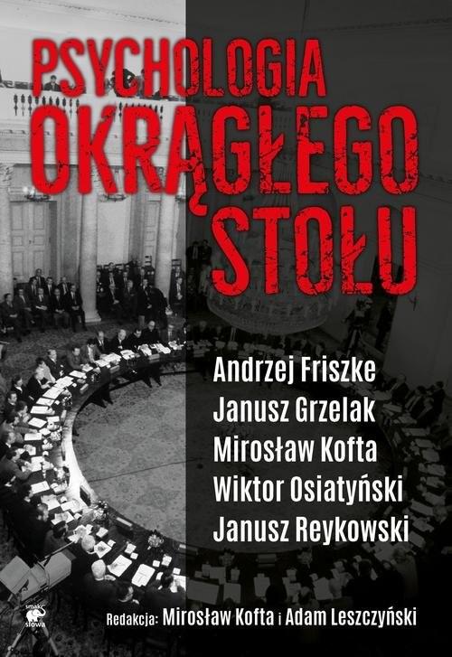 okładka Psychologia Okrągłego Stołu, Książka | Andrzej Friszke, Janusz Grzelak, Mirosł Kofta