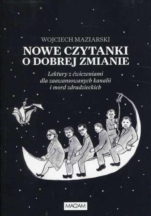 okładka Nowe czytanki o dobrej zmianie Lektury z ćwiczeniami dla zaawansowanyh kanalii i mord zdradzieckich, Książka | Maziarski Wojciech