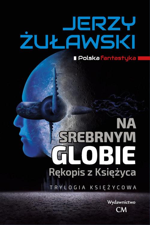 okładka Na srebrnym globie Trylogia Księżycowa, Książka | Żuławski Jerzy