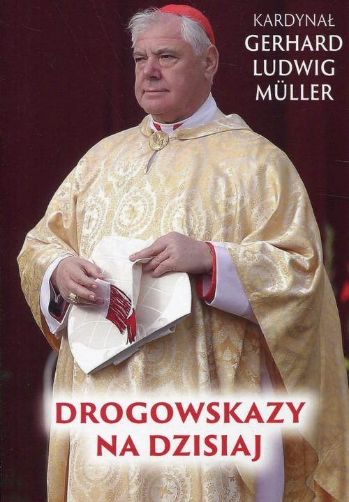 okładka Drogowskazy na dzisiaj, Książka   Gerhard Ludwig Müller