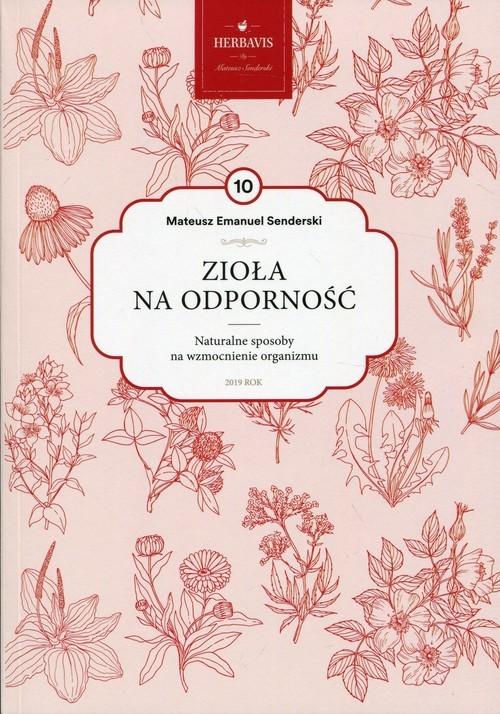 okładka Zioła na odporność Mądrość natury Tom 10 Naturalne sposoby na wzmocnienie organizmuksiążka      Mateusz Emanuel Senderski