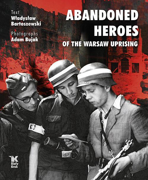 okładka Abandoned Heroes of The Warsaw Uprising, Książka | Bartoszewski Władysław