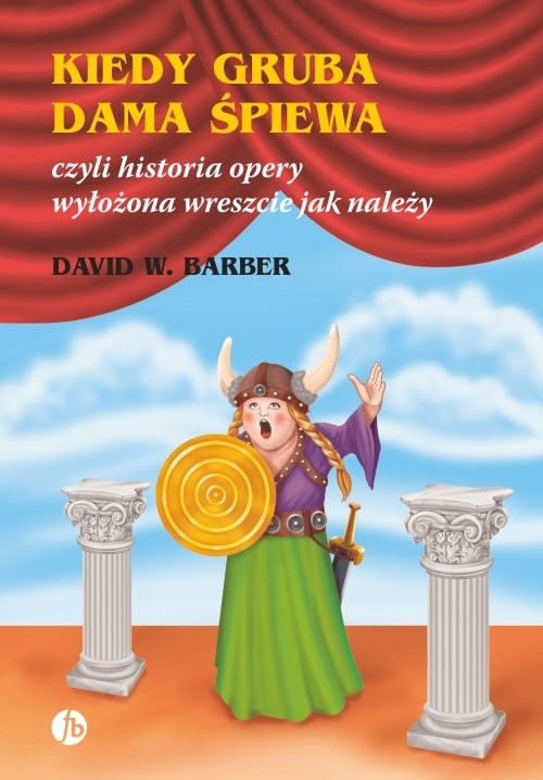 okładka Kiedy gruba dama śpiewa czyli historia opery wyłożona wreszcie jak należy, Książka | David W. Barber