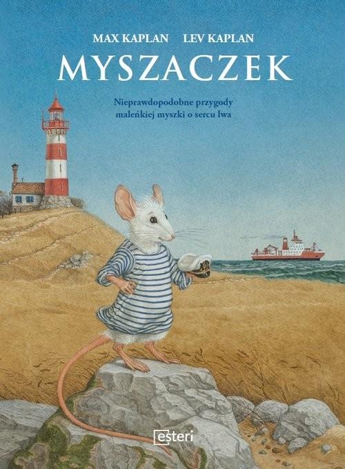 okładka Myszaczek Nieprawdopodobne przygody maleńkiej myszki o sercu lwa, Książka | Kaplan Max, Kaplan Lev