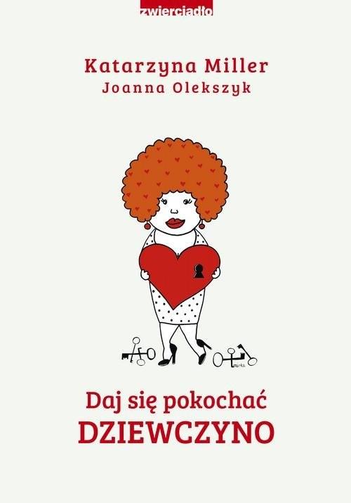 okładka Daj się pokochać dziewczynoksiążka      Katarzyna Miller, Joanna Olekszyk