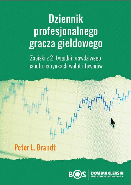 okładka Dziennik profesjonalnego gracza giełdowego Zapiski z 21 tygodni prawdziwego handlu na rynkach walut i towarów, Książka | Brandt Peter