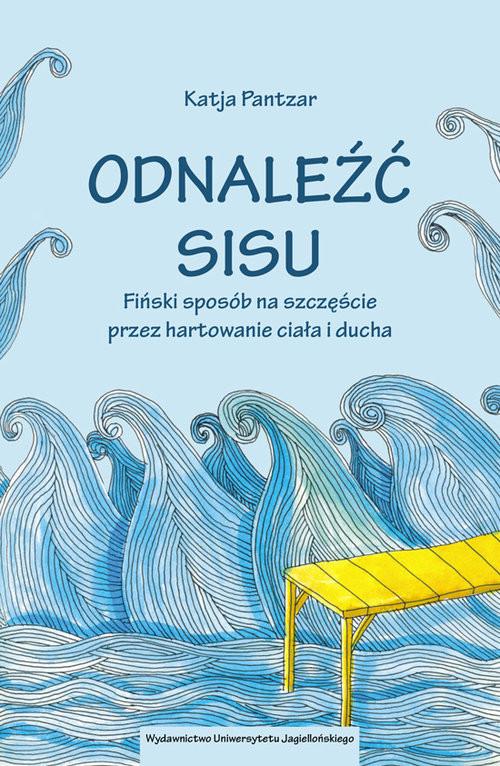 okładka Odnaleźć sisu Fiński sposób na szczęście przez hartowanie ciała i ducha, Książka | Pantzar Katja
