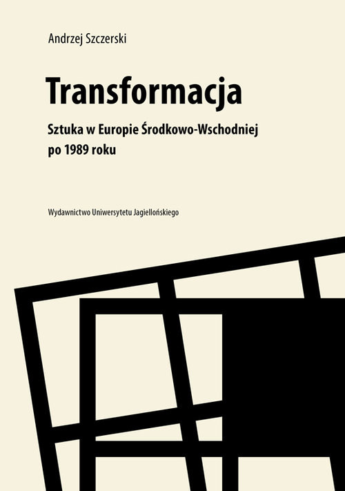 okładka Transformacja Sztuka w Europie Środkowo-Wschodniej po 1989 roku, Książka | Szczerski Andrzej