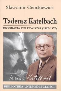 okładka Tadeusz Katelbach Biografia polityczna 1897-1977, Książka | Cenckiewicz Sławomir
