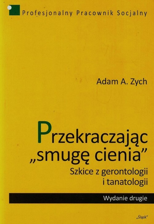 okładka Przekraczając smugę cienia Szkice z gerontologii i tanatologii, Książka | Adam A. Zych