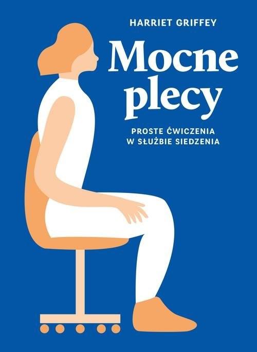okładka Mocne plecy Proste ćwiczenia w służbie siedzenia, Książka | Griffey Harriet