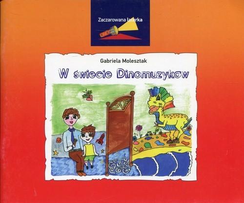 okładka Zaczarowana Latarka W świecie Dinomuzyków, Książka | Molesztak Gabriela