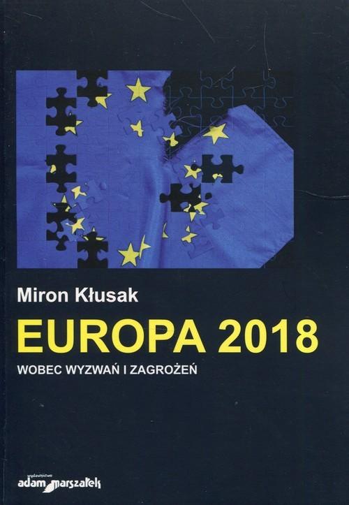 okładka Europa 2018 wobec wyzwań i zagrożeń, Książka   Kłusak Miron