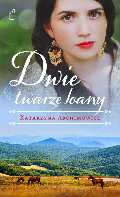 okładka Dwie twarze Ioany, Książka | Katarzyna Archimowicz