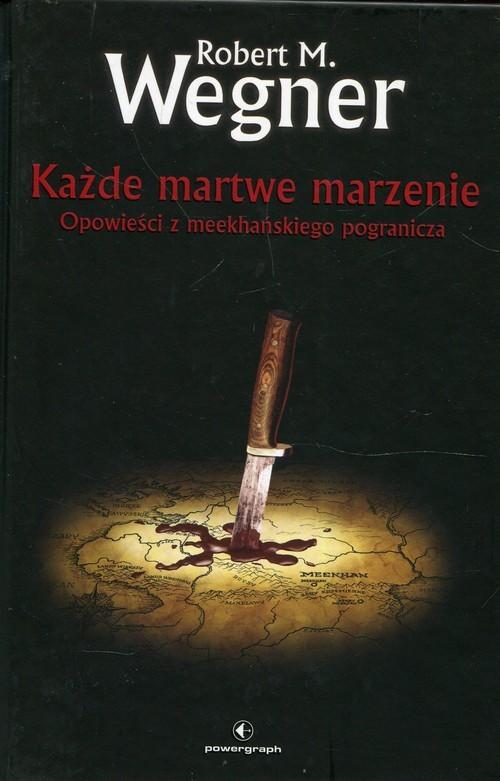 okładka Opowieści z meekhańskiego pogranicza Tom 5 Każde martwe marzenie, Książka | Robert M. Wegner