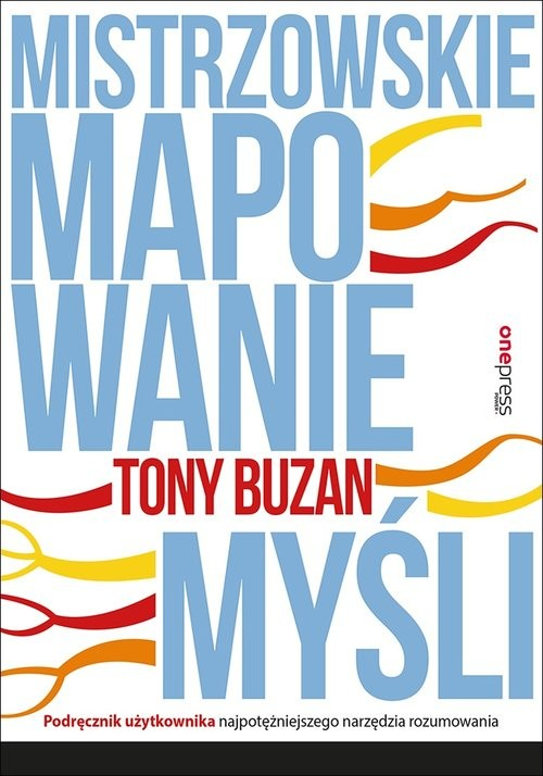 okładka Mistrzowskie mapowanie myśli Podręcznik użytkownika najpotężniejszego narzędzia rozumowania, Książka   Tony Buzan